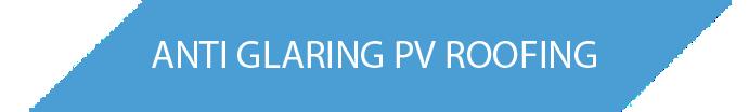 ANTI GLARING PV ROOFING
